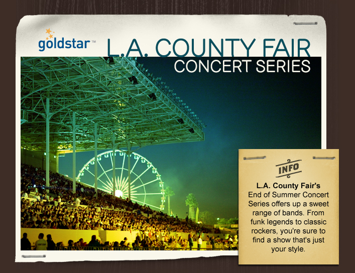 Goldstar | L.A. County Fair - Info: L.A. County Fair's End of Summer Concert Series offers up a sweet range of bands. From funk legends to classic rockers, you're sure to find a show that's just your style.