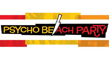"""Psycho Beach Party"""